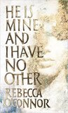He is mine and I have no other by Rebecca O'Connor