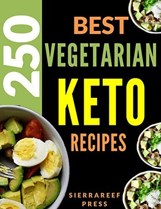 Vegetarian Keto 250 Most Delicious Ketogenic Vegetarian Recipes By