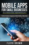 Mobile Apps for Small Businesses: The Key to Customer Engagement, Mobile Visibility, and More Sales