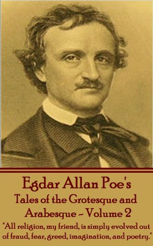 """Tales of the Grotesque and Arabesque: """"All religion, my friend, is simply evolved out of fraud, fear, greed, imagination, and poetry."""""""