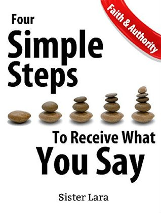 Faith and Authority Four Simple Steps to Receive What You Say-Teach Me to Pray School of Prayer
