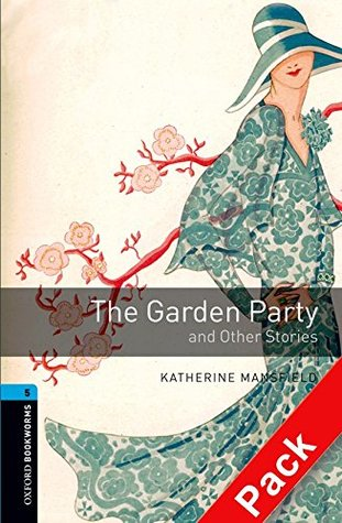 Oxford Bookworms Library: Level 5:: The Garden Party and Other Stories audio CD pack: 1800 Headwords (Oxford Bookworms ELT)