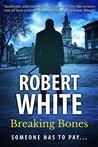 Breaking Bones: A Dark and Disturbing Crime Thriller