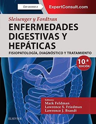 Sleisenger y Fordtran. Enfermedades digestivas y hepáticas + ExpertConsult: Fisiopatología, diagnóstico y tratamiento