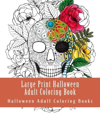 Large Print Halloween Adult Coloring Book: Autumn Fall Halloween Fantasy Includes Skulls, Witches, Vampires, Cats, Zombies, Pumpkins and More