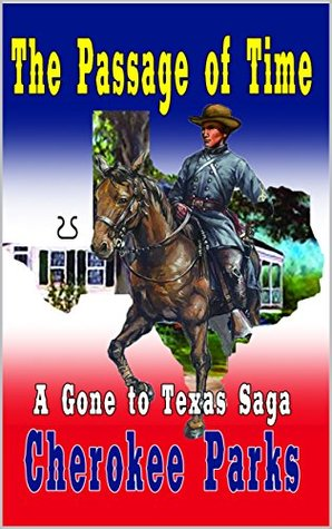 "The Passage of Time: A Western Adventure From The Author of ""Willy Rode Alone: A Tale of the Old West"" (A ""Gone to Texas"" Western Saga Book 1)"