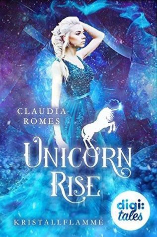 Unicorn Rise (1). Kristallflamme by Claudia Romes