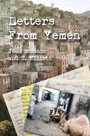 Letters from Yemen: No matter our age, we are all heroes of our own lives. Travel along with Jean Mondon, a 62-year-young English Midwife as she ... in the Arab Republic of Yemen in the 1980s.