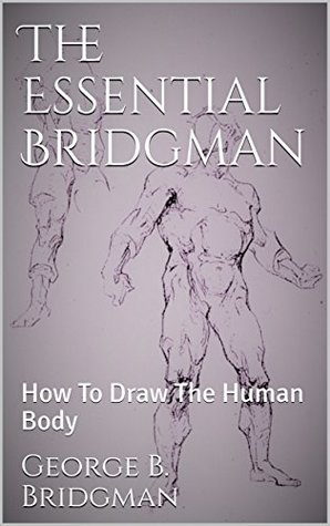The Essential Bridgman: How To Draw The Human Body