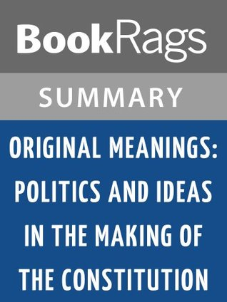Summary & Study Guide Original Meanings: Politics and Ideas in the Making of the Constitution by Jack N. Rakove