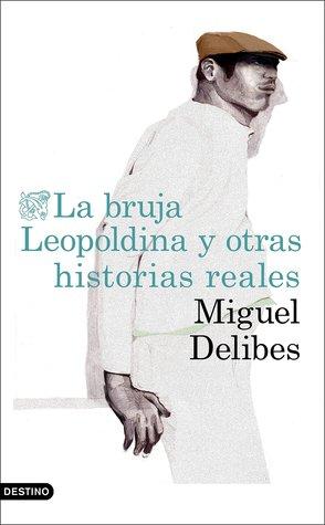 La bruja Leopoldina y otras historias reales por Miguel Delibes