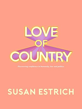 Love of Country: Discovering confidence in humanity, law and politics