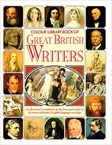 Colour Library Book of Great British Writers: An Illustrated Companion to the Lives and Works of The Most Celebrated English Language Novelists