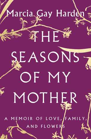 The Seasons of My Mother: A Memoir of Love, Family, and Flowers