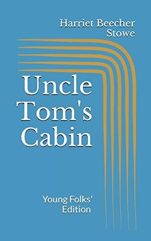 Uncle Tom's Cabin. Young Folks' Edition by Harriet Beecher Stowe