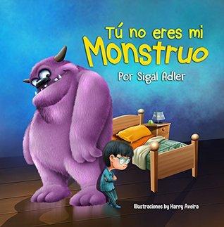 Tú no eres mi monstruo: Ayude a los niños a vencer sus temores (Children's Spanish Picture books (ESL))