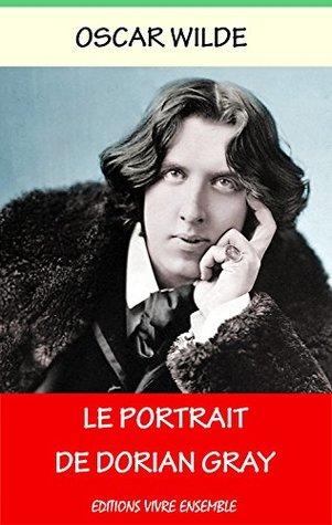 Le Portrait de Dorian Gray - Annoté (enrichi d'une biographie): Oeuvre Hédoniste