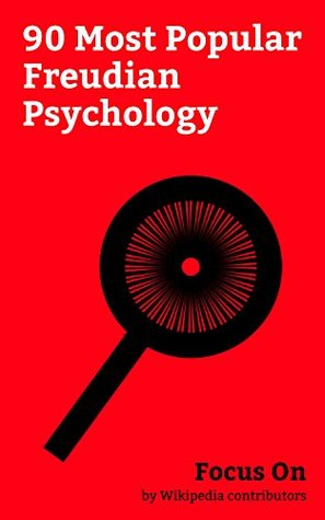 Focus On: 90 Most Popular Freudian Psychology: Pansexuality, Id, ego and Super-ego, Oedipus Complex, Libido, Rorschach Test, Taboo, Psychological Projection, ... Complex, Splitting (psychology), etc.