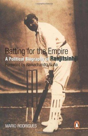 Batting for the Empire: A Political Biography of Ranjitsinhji