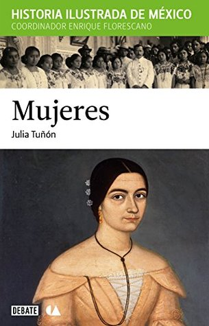 MUJERES. HISTORIA ILUSTRADA DE MEXICO
