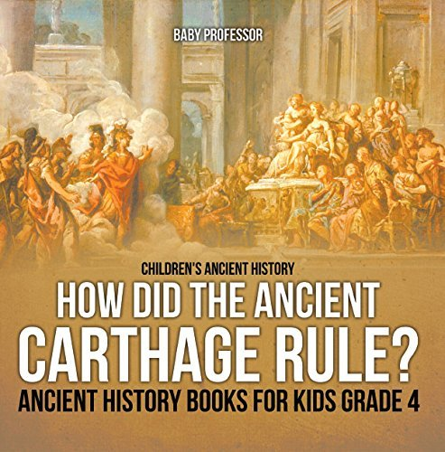 How Did the Ancient Carthage Rule? Ancient History Books for Kids Grade 4 | Children's Ancient History