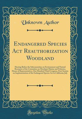 Endangered Species ACT Reauthorization Woodland: Hearing Before the Subcommittee on Environment and Natural Resources of the Committee on Merchant Marine and Fisheries, House of Representatives, One Hundred Third Congress, First Session on Implementation