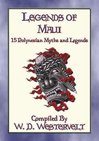 LEGENDS of MAUI - 15 Polynesian Legends: Legends, Tales and Myths from the Pacific