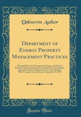 Department of Energy Property Management Practices: Hearing Before the Environment, Energy, and Natural Resources Subcommittee of the Committee on Government Operations House of Representatives, One Hundred Third Congress Second Session, September 19, 199