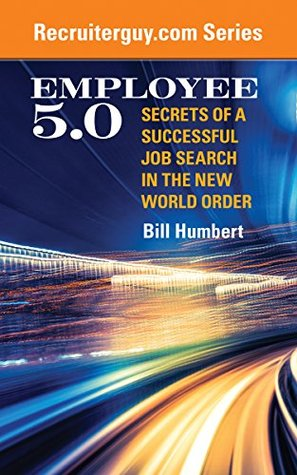 Employee 5.0: Secrets of a Successful Job Search in the New World Order (RecruiterGuy Book 1)