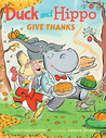 Duck and Hippo Give Thanks (Duck and Hippo #3)