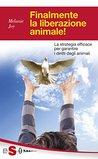 Finalmente la liberazione animale!: La strategia efficace per garantire i diritti degli animali