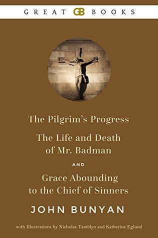 The Pilgrim's Progress, The Life and Death of Mr. Badman, and Grace Abounding to the Chief of Sinners by John Bunyan with Illustrations by Nicholas Tamblyn and Katherine Eglund