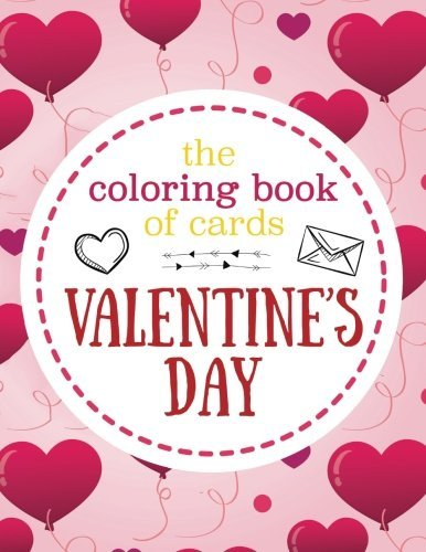 The Coloring Book of Cards: Valentine's Day: Valentine Cards to Cut, Color and Share - Valentine's Day Coloring Book for Kids, Adults, Girls and Boys ... (BEST Gift for Valentine's Day) (Volume 1)