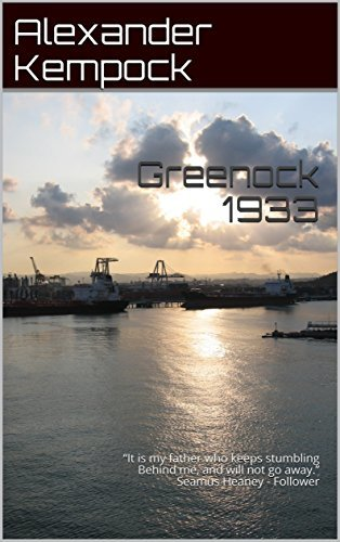 "Greenock 1933: ""It is my father who keeps stumbling Behind me, and will not go away."" Seamus Heaney - Follower"