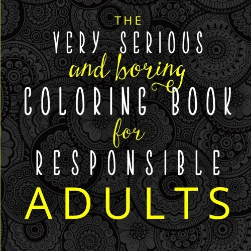 The Very Serious and Boring Coloring Book for Responsible Adults
