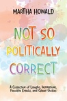 Not So Politically Correct by Martha Howald