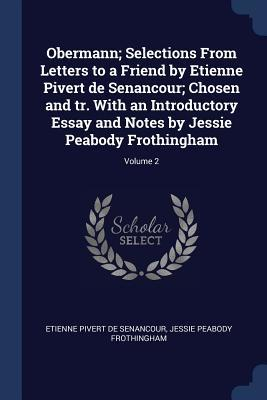 Obermann; Selections from Letters to a Friend by Etienne Pivert de Senancour; Chosen and Tr. with an Introductory Essay and Notes by Jessie Peabody Frothingham; Volume 2