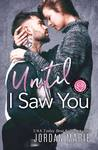 Until I Saw You by Jordan Marie