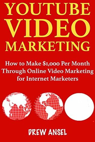 YouTube Video Marketing 2018: How to Make $1,000 Per Month Through Online Video Marketing for Internet Marketers