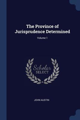 The Province of Jurisprudence Determined; Volume 1