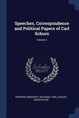 Speeches, Correspondence and Political Papers of Carl Schurz; Volume 2
