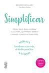 Simplificar - Ideias Para Descomplicar a sua vida, aproveitar melhor o tempo e sentir-se mais feliz