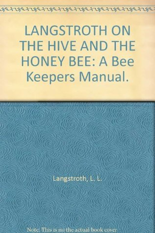 LANGSTROTH ON THE HIVE AND THE HONEY BEE: A Bee Keepers Manual.