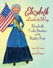 Ebook Elizabeth Leads the Way: Elizabeth Cadystanton and the Right to Vote by Tanya Lee Stone read!