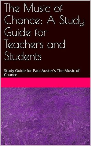 The Music of Chance: A Study Guide for Teachers and Students: Study Guide for Paul Auster's The Music of Chance
