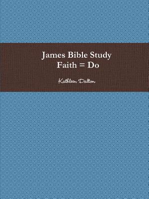 James Bible Study Faith = Do