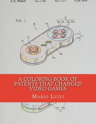 A Coloring Book of Patents That Changed Video Games: A Coloring Book for Video Gamers