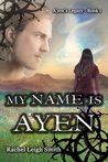 My Name Is A'yen (A'yen's Legacy #1)