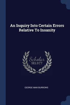 An Inquiry Into Certain Errors Relative to Insanity