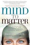 Mind to Matter: T...